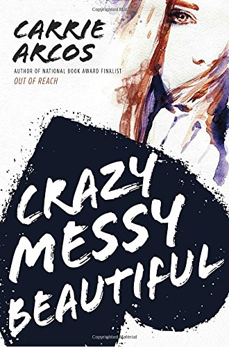Crazy Messy Beautiful by Carrie Arcos